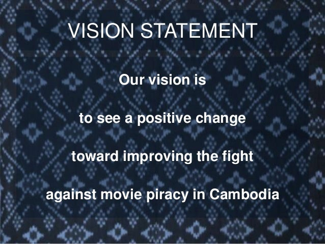 MISSION STATEMENT to create, promote and activate strategies to change piracy in Cambodia