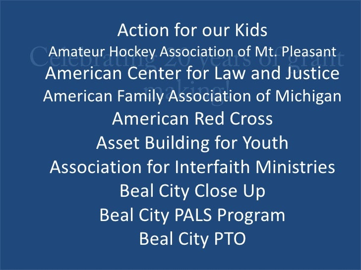Celebrating 20 years of grant making!<br />Action for our KidsAmateur Hockey Association of Mt. PleasantAmerican Center fo...