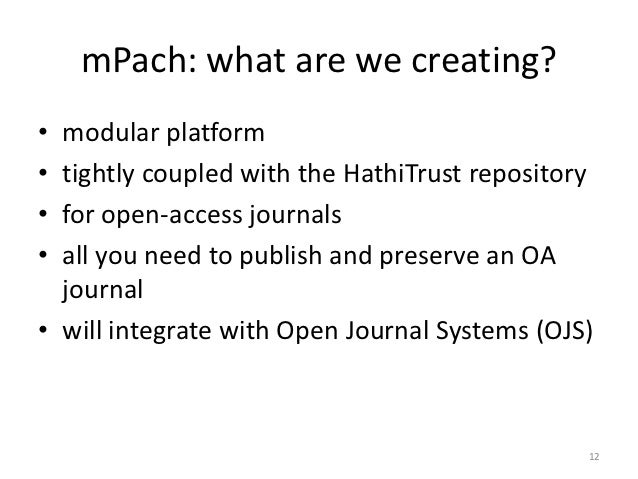 mPach: what are we creating?• modular platform• tightly coupled with the HathiTrust repository• for open-access journals• ...