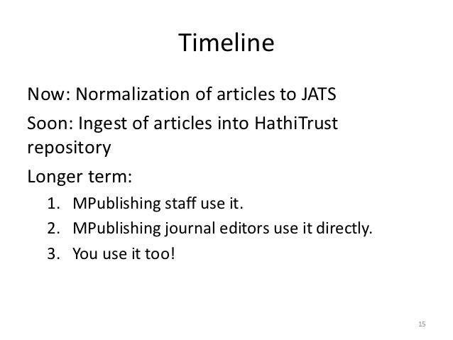 TimelineNow: Normalization of articles to JATSSoon: Ingest of articles into HathiTrustrepositoryLonger term:  1. MPublishi...
