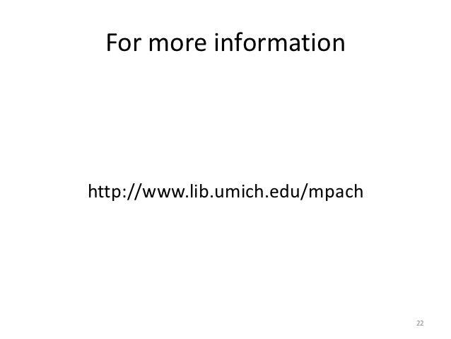 For more informationhttp://www.lib.umich.edu/mpach                                 22