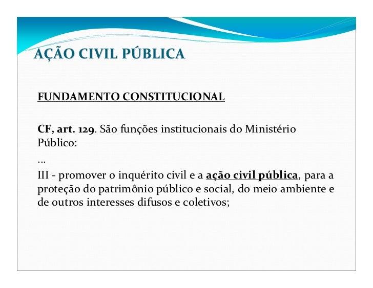 AÇÃO CIVIL PÚBLICAFUNDAMENTO CONSTITUCIONALCF, art. 129. São funções institucionais do MinistérioPúblico:...III - promover...