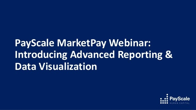 PayScale MarketPay Webinar: Introducing Advanced Reporting & Data Visualization
