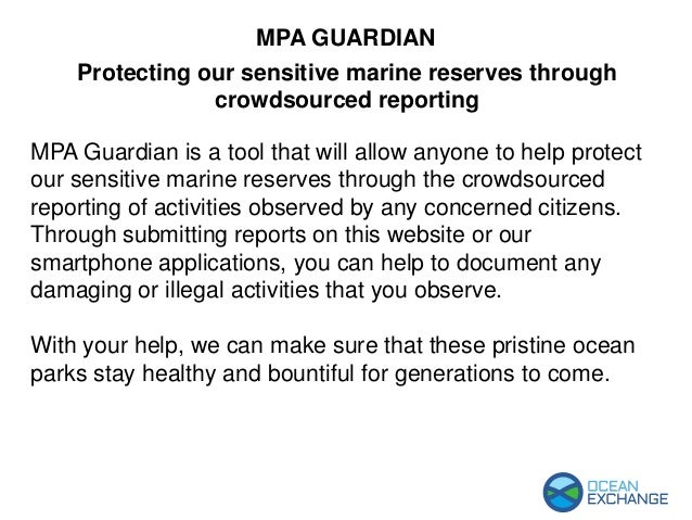MPA Guardian is a tool that will allow anyone to help protect our sensitive marine reserves through the crowdsourced repor...
