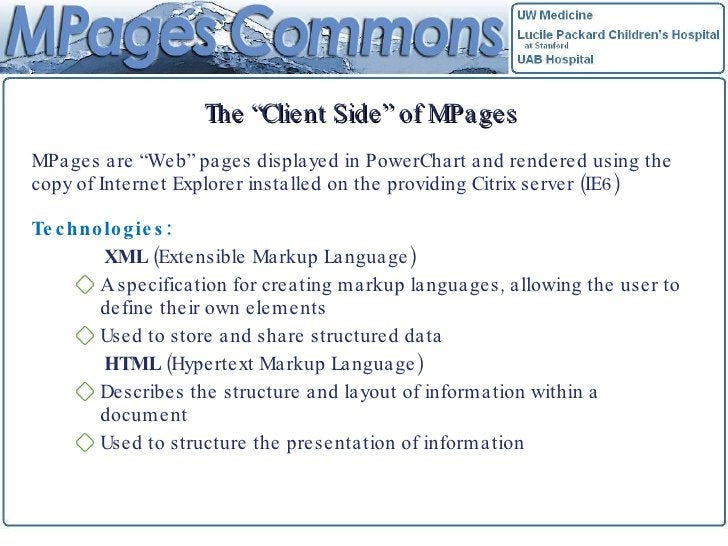 """The """"Client Side"""" of MPages <ul><li>MPages are """"Web"""" pages displayed in PowerChart and rendered using the copy of Internet..."""
