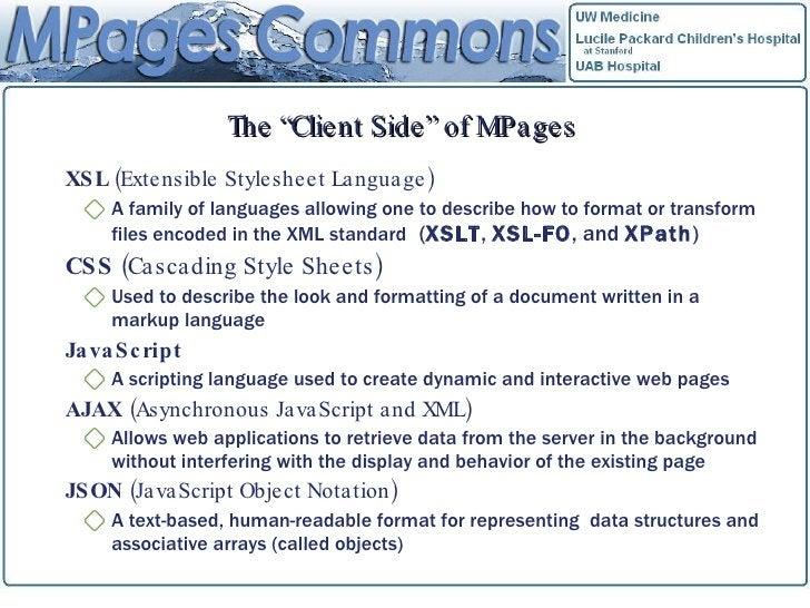 "The ""Client Side"" of MPages <ul><li>XSL  (Extensible Stylesheet Language) </li></ul><ul><ul><li>A family of languages allo..."