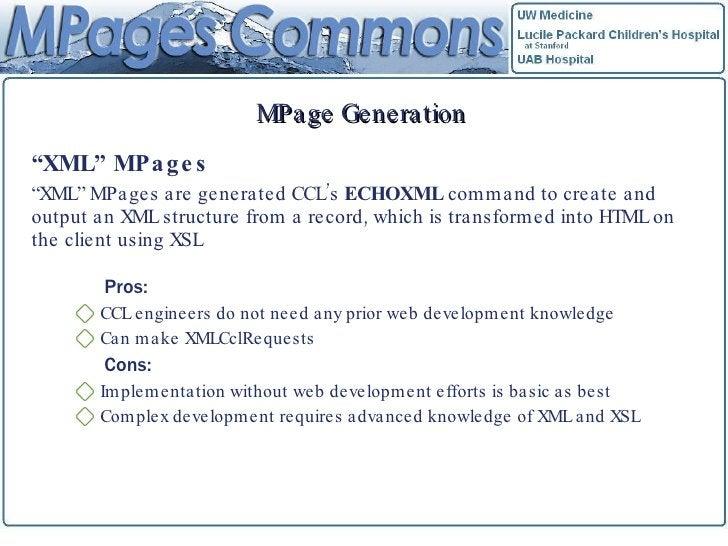 "MPage Generation <ul><li>"" XML"" MPages </li></ul><ul><li>"" XML"" MPages are generated CCL's  ECHOXML  command to create and..."