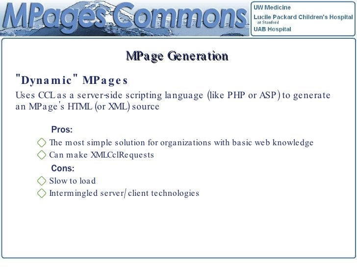 MPage Generation <ul><li>&quot;Dynamic&quot; MPages </li></ul><ul><li>Uses CCL as a server-side scripting language (like P...