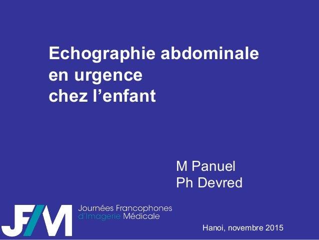 Echographie abdominale en urgence chez l'enfant M Panuel Ph Devred Hanoi, novembre 2015