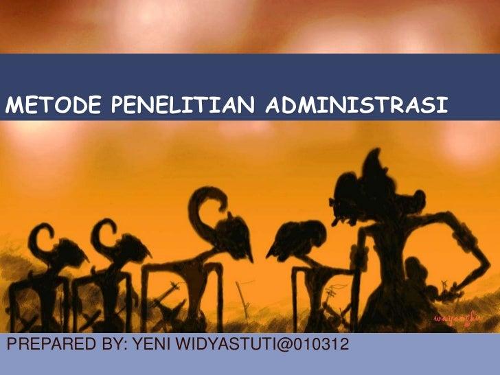 METODE PENELITIAN ADMINISTRASIPREPARED BY: YENI WIDYASTUTI@010312