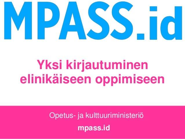 mpass.id Yksi kirjautuminen elinikäiseen oppimiseen Opetus- ja kulttuuriministeriö