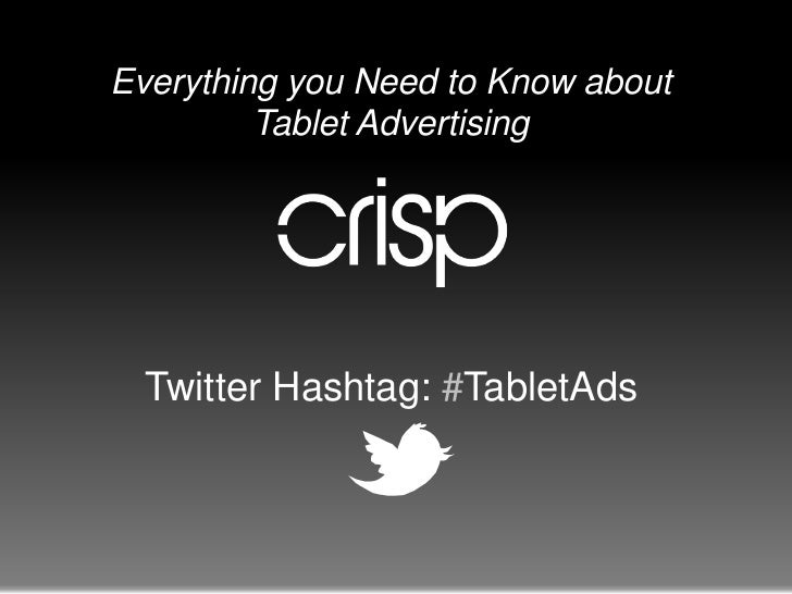 Everything you Need to Know about Tablet Advertising<br />Twitter Hashtag: #TabletAds<br />