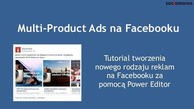 Multi-Product Ads na Facebooku Tutorial tworzenia nowego rodzaju reklam na Facebooku za pomocą Power Editor
