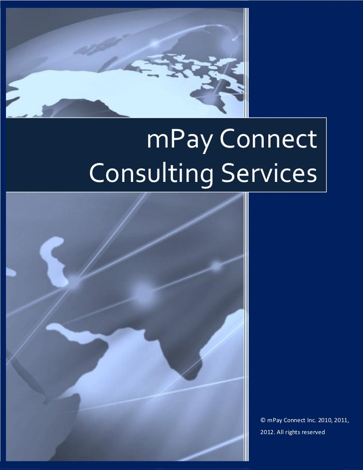 mPay ConnectConsulting Services              © mPay Connect Inc. 2010, 2011,              2012. All rights reserved