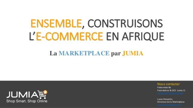 ENSEMBLE, CONSTRUISONS L'E-COMMERCE EN AFRIQUE La MARKETPLACE par JUMIA Shop Smart. Shop Online Nous contacter Fatoumata B...