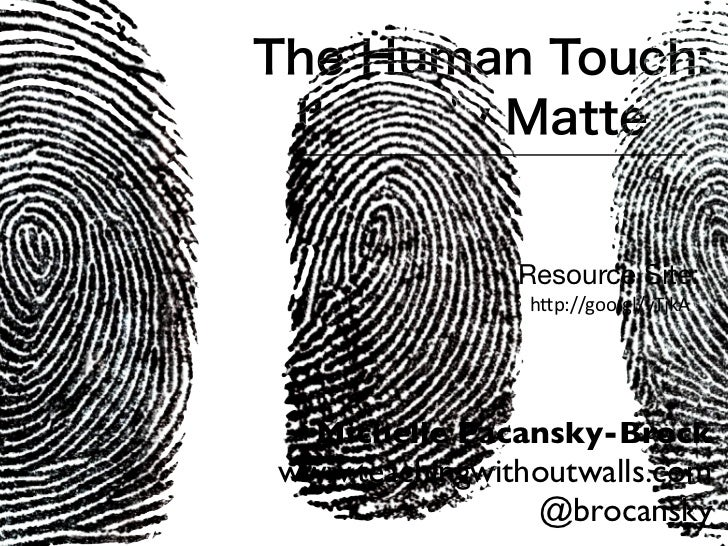 "The Human Touch: It Really Matters               Resource Site:                h""p://goo.gl/yTjkA  Michelle Pacansky-Brock..."