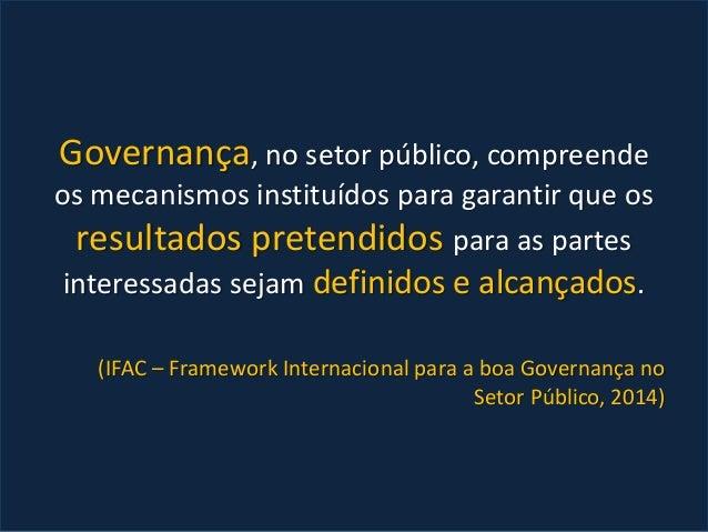 Governança, no setor público, compreende os mecanismos instituídos para garantir que os resultados pretendidos para as par...