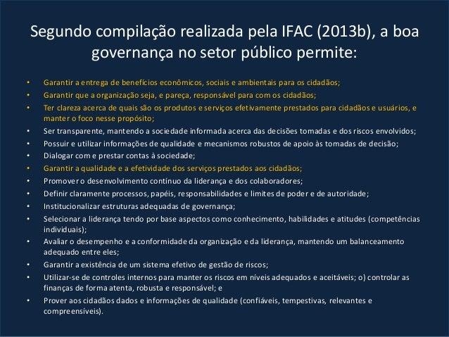 Segundo compilação realizada pela IFAC (2013b), a boa governança no setor público permite: • Garantir a entrega de benefíc...