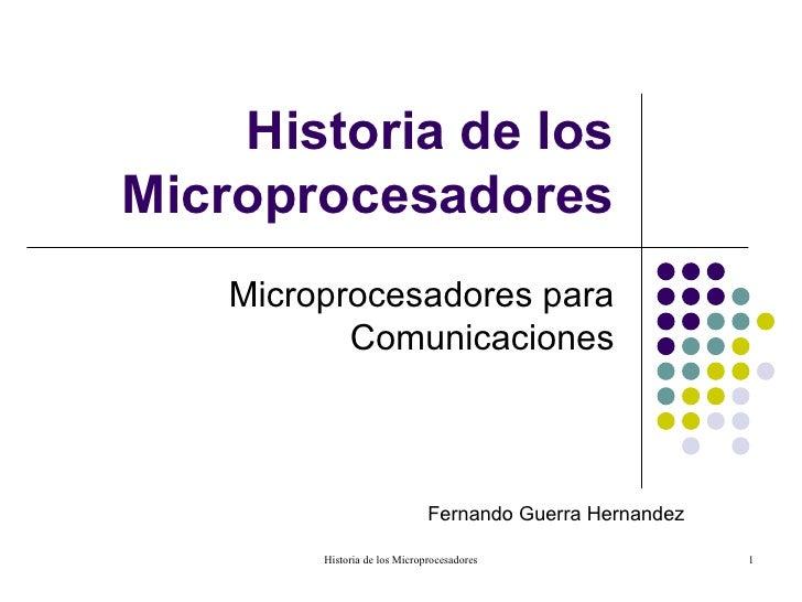Historia de losMicroprocesadores    Microprocesadores para           Comunicaciones                               Fernando...