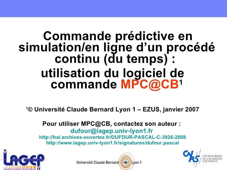 <ul><li>Commande prédictive en simulation/en ligne d'un procédé continu (du temps) :  </li></ul><ul><li>utilisation du log...