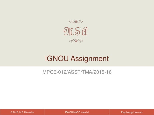 IGNOU MAPC material© 2016, M S Ahluwalia Psychology Learners MPCE-012/ASST/TMA/2015-16 IGNOU Assignment
