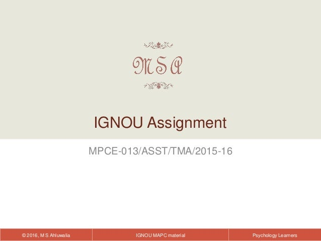 IGNOU MAPC material© 2016, M S Ahluwalia Psychology Learners MPCE-013/ASST/TMA/2015-16 IGNOU Assignment