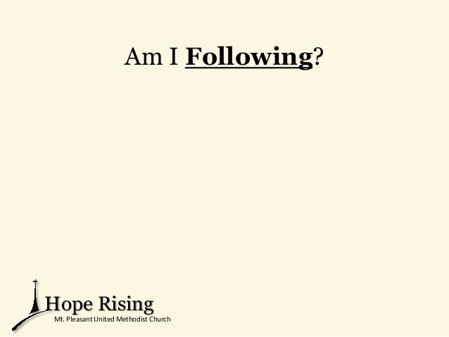 Am I Following? Hope Rising Mt. Pleasant United Methodist Church