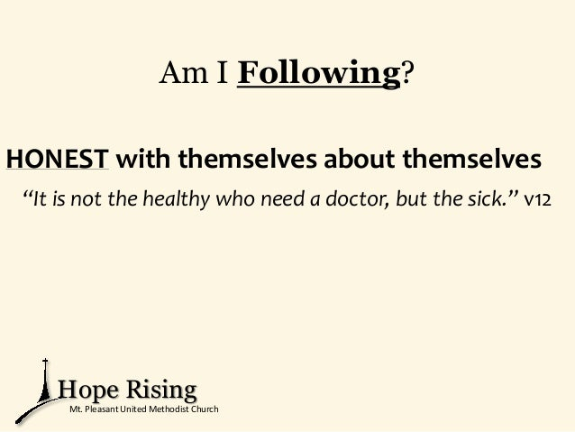 """Am I Following? HONEST with themselves about themselves """"It is not the healthy who need a doctor, but the sick."""" v12 Hope ..."""