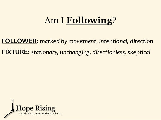 Am I Following? FOLLOWER: marked by movement, intentional, direction FIXTURE: stationary, unchanging, directionless, skept...