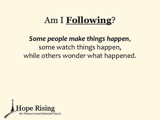 Am I Following? Some people make things happen, some watch things happen, while others wonder what happened. Hope Rising M...