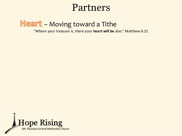 """Partners – Moving toward a Tithe """"Where your treasure is, there your heart will be also."""" Matthew 6:21 Hope Rising Mt. Ple..."""