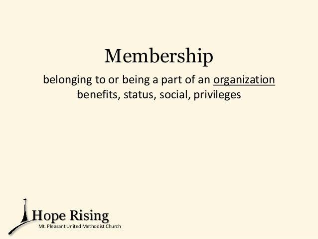 Membership belonging to or being a part of an organization benefits, status, social, privileges Hope Rising Mt. Pleasant U...