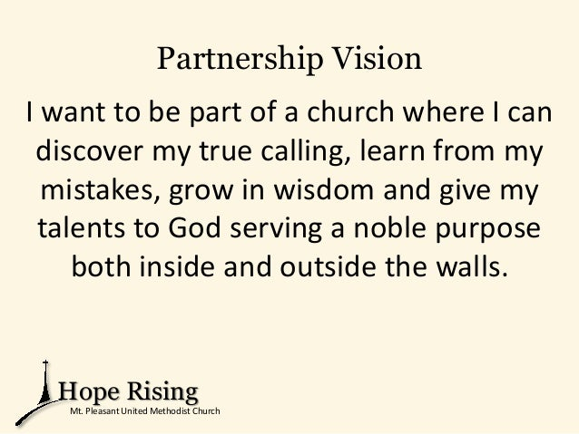 Partnership Vision I want to be part of a church where I can discover my true calling, learn from my mistakes, grow in wis...