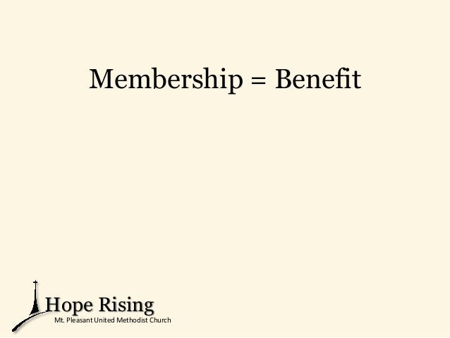 Membership = Benefit Hope Rising Mt. Pleasant United Methodist Church