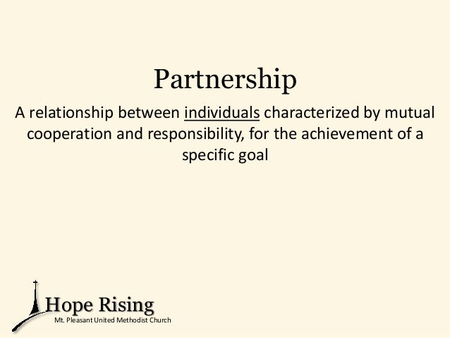 Partnership A relationship between individuals characterized by mutual cooperation and responsibility, for the achievement...