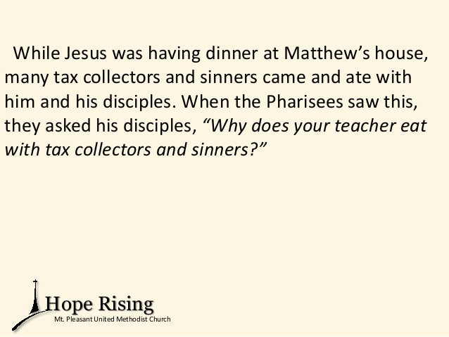 While Jesus was having dinner at Matthew's house, many tax collectors and sinners came and ate with him and his disciples....