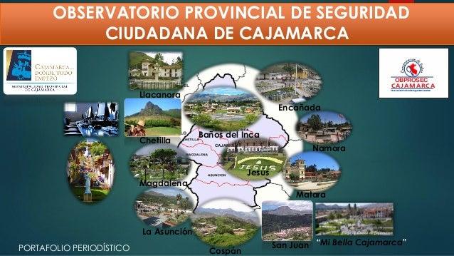 OBSERVATORIO PROVINCIAL DE SEGURIDAD CIUDADANA DE CAJAMARCA Baños del Inca Matara Magdalena La Encañada La Asunción Llacan...