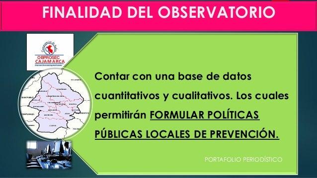 ObservatorioProvincialdeSeguridadCiudadana OBPROSEC CAJAMARCA FINALIDAD DEL OBSERVATORIO Contar con una base de datos cuan...