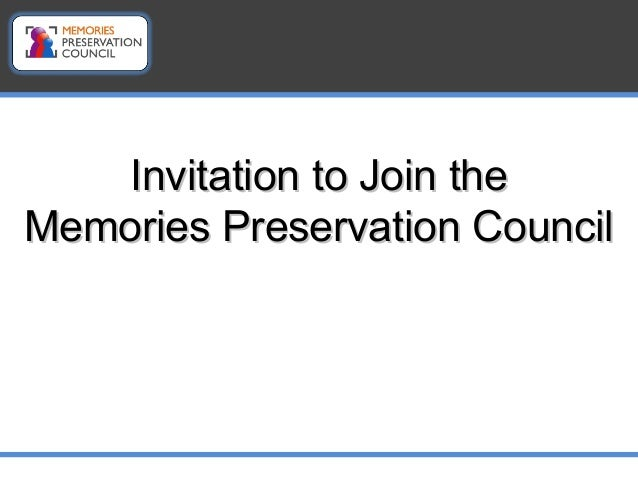 Invitation to Join theInvitation to Join the Memories Preservation CouncilMemories Preservation Council
