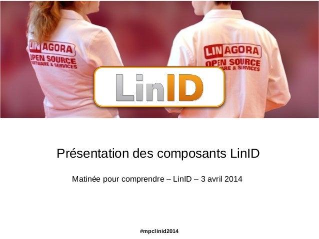 #mpclinid2014 Présentation des composants LinID Matinée pour comprendre – LinID – 3 avril 2014