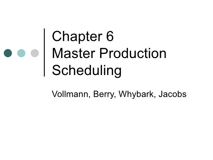 Chapter 6Master ProductionSchedulingVollmann, Berry, Whybark, Jacobs