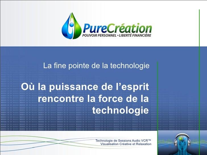 La fine pointe de la technologie  Où la puissance de l'esprit    rencontre la force de la               technologie       ...