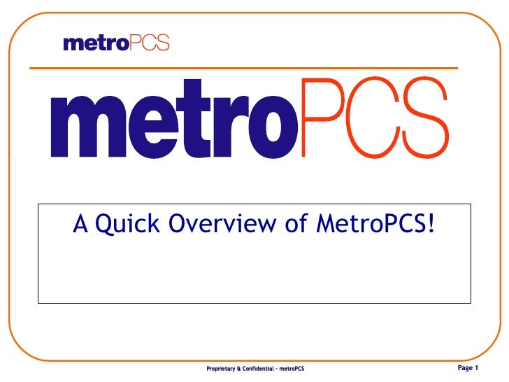 A Quick Overview of MetroPCS!          Proprietary & Confidential - metroPCS   Page 1