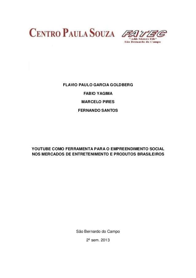 FLAVIO PAULO GARCIA GOLDBERG FABIO YAGIMA MARCELO PIRES FERNANDO SANTOS  YOUTUBE COMO FERRAMENTA PARA O EMPREENDIMENTO SOC...