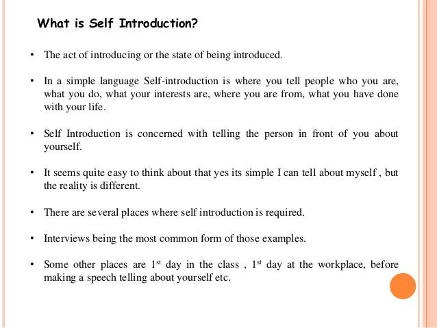 What is Self Introduction?  • The act of introducing or the state of being introduced.  • In a simple language Self-introd...