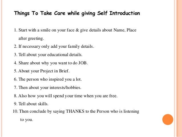 Things To Take Care while giving Self Introduction  1. Start with a smile on your face & give details about Name, Place  a...