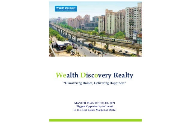 """MASTER PLAN OF DELHI- 2021 Biggest Opportunity to Invest in the Real Estate Market of Delhi Wealth Discovery Realty """"Disco..."""