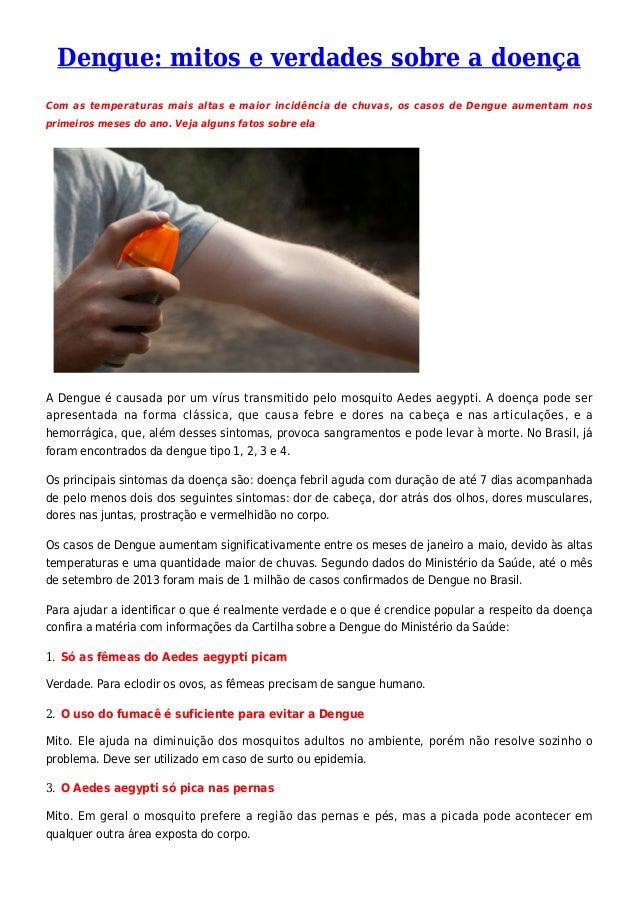 Dengue: mitos e verdades sobre a doença Com as temperaturas mais altas e maior incidência de chuvas, os casos de Dengue au...