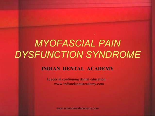 Myofascial pain dysfunction syndrome/ dental regular courses