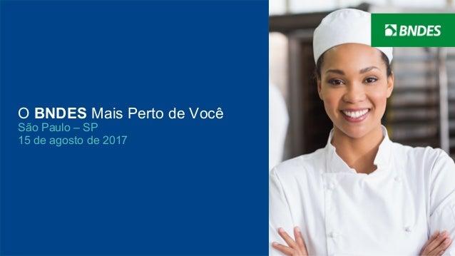 O BNDES Mais Perto de Você Rio de Janeiro - RJ 03 de maio de 2016